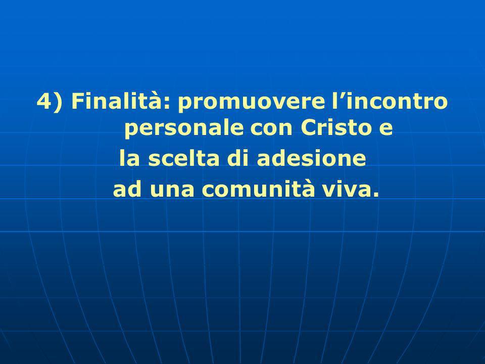 4) Finalità: promuovere l'incontro personale con Cristo e