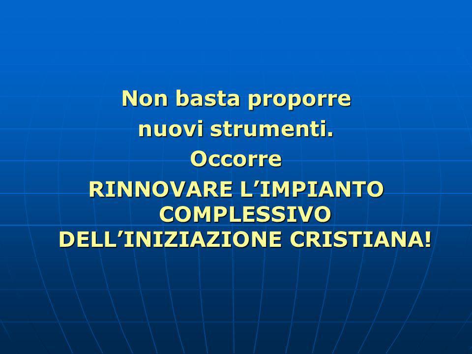RINNOVARE L'IMPIANTO COMPLESSIVO DELL'INIZIAZIONE CRISTIANA!