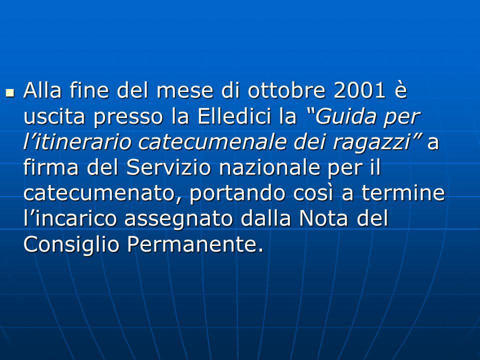 Alla fine del mese di ottobre 2001 è uscita presso la Elledici la Guida per l'itinerario catecumenale dei ragazzi a firma del Servizio nazionale per il catecumenato, portando così a termine l'incarico assegnato dalla Nota del Consiglio Permanente.