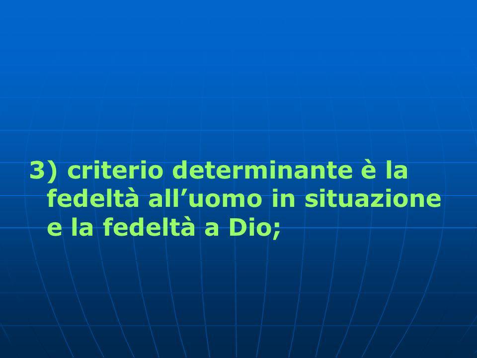3) criterio determinante è la fedeltà all'uomo in situazione e la fedeltà a Dio;