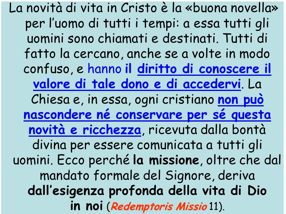 La novità di vita in Cristo è la «buona novella» per l'uomo di tutti i tempi: a essa tutti gli uomini sono chiamati e destinati.