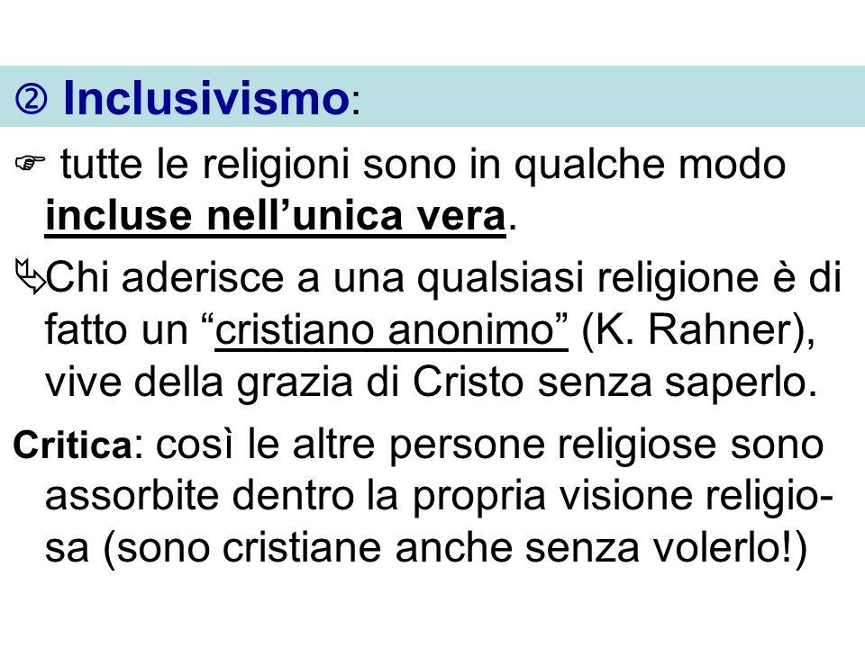  Inclusivismo:  tutte le religioni sono in qualche modo incluse nell'unica vera.