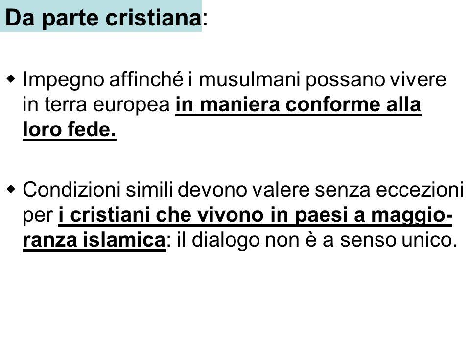 Da parte cristiana: Impegno affinché i musulmani possano vivere in terra europea in maniera conforme alla loro fede.