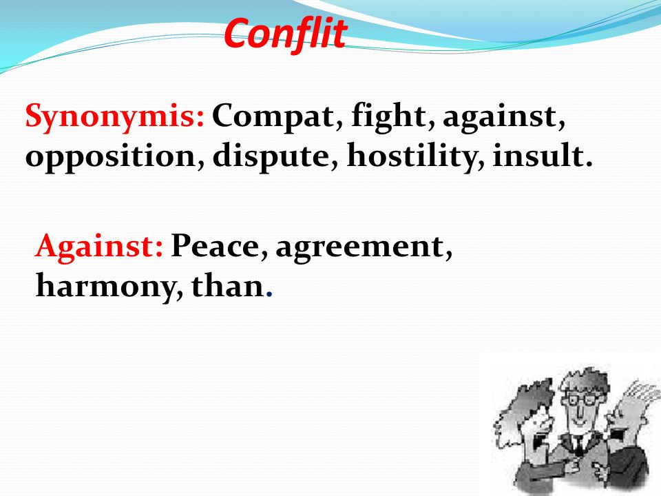 Conflit Synonymis: Compat, fight, against, opposition, dispute, hostility, insult.