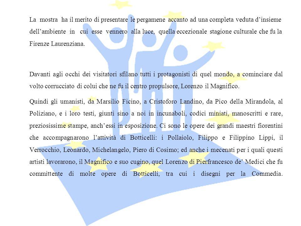 La mostra ha il merito di presentare le pergamene accanto ad una completa veduta d'insieme dell'ambiente in cui esse vennero alla luce, quella eccezionale stagione culturale che fu la Firenze Laurenziana.