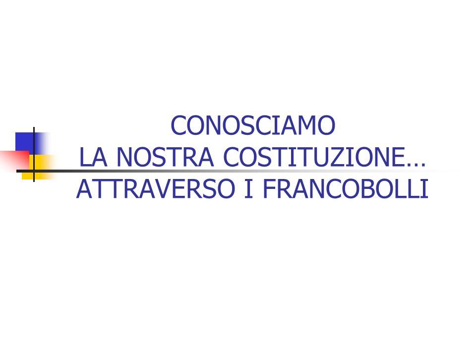 CONOSCIAMO LA NOSTRA COSTITUZIONE… ATTRAVERSO I FRANCOBOLLI