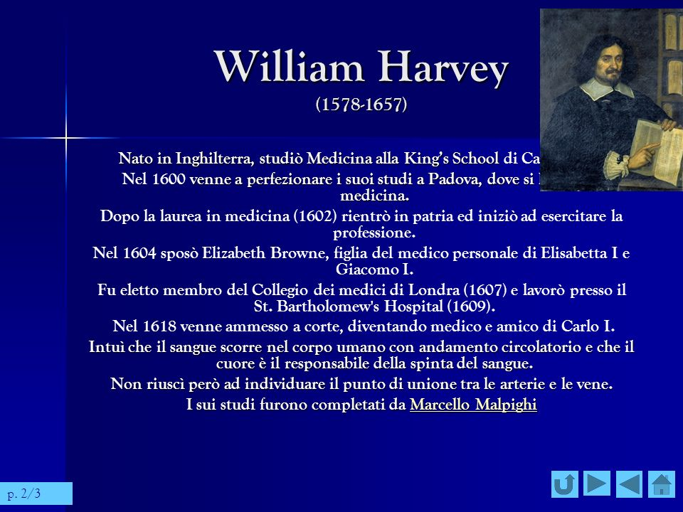 William Harvey (1578-1657) Nato in Inghilterra, studiò Medicina alla King's School di Canterbury.
