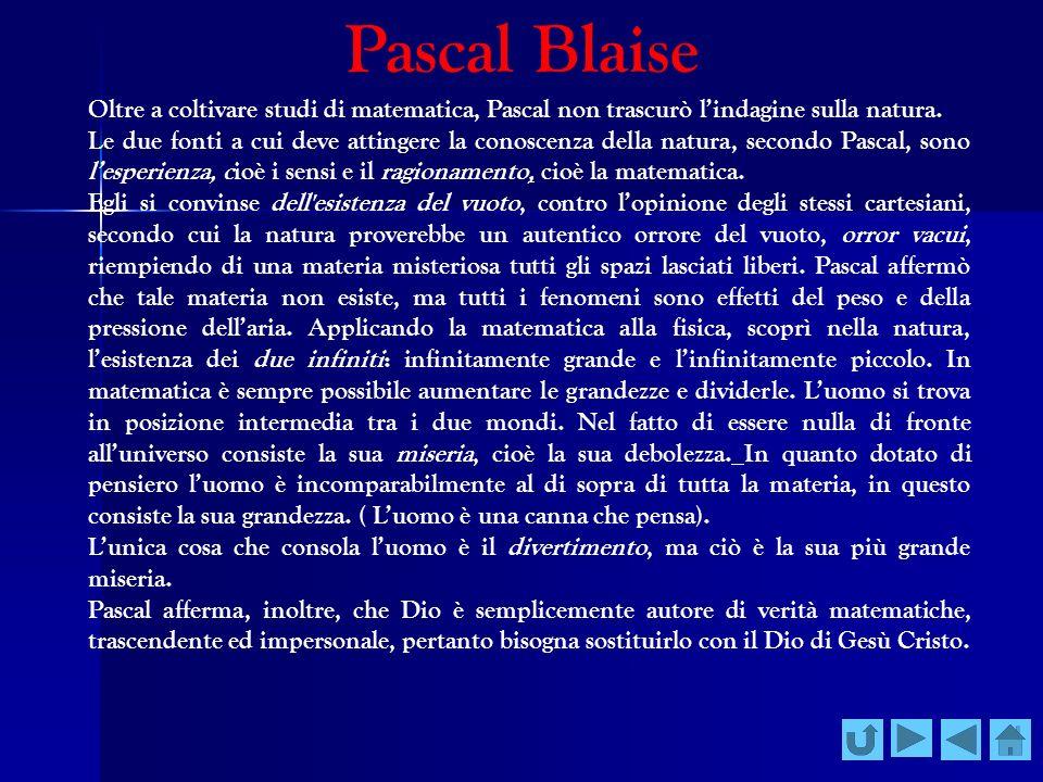 Pascal Blaise Oltre a coltivare studi di matematica, Pascal non trascurò l'indagine sulla natura.