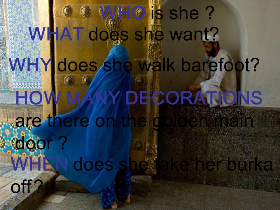 WHO is she WHAT does she want WHY does she walk barefoot HOW MANY DECORATIONS are there on the golden main door