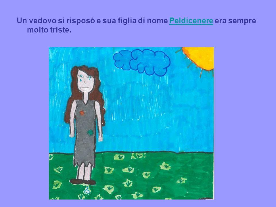 Un vedovo si risposò e sua figlia di nome Peldicenere era sempre molto triste.