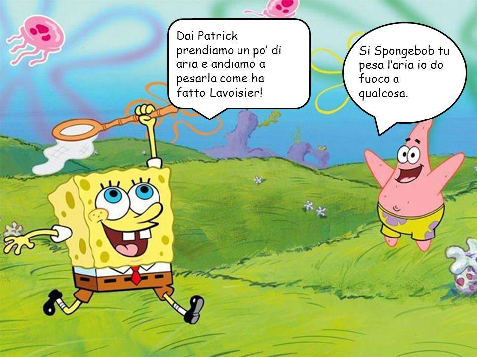 Dai Patrick prendiamo un po' di aria e andiamo a pesarla come ha fatto Lavoisier!