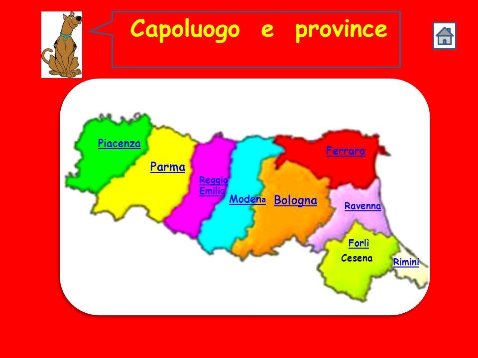 Capoluogo e province Parma Bologna Piacenza Ferrara Modena Reggio