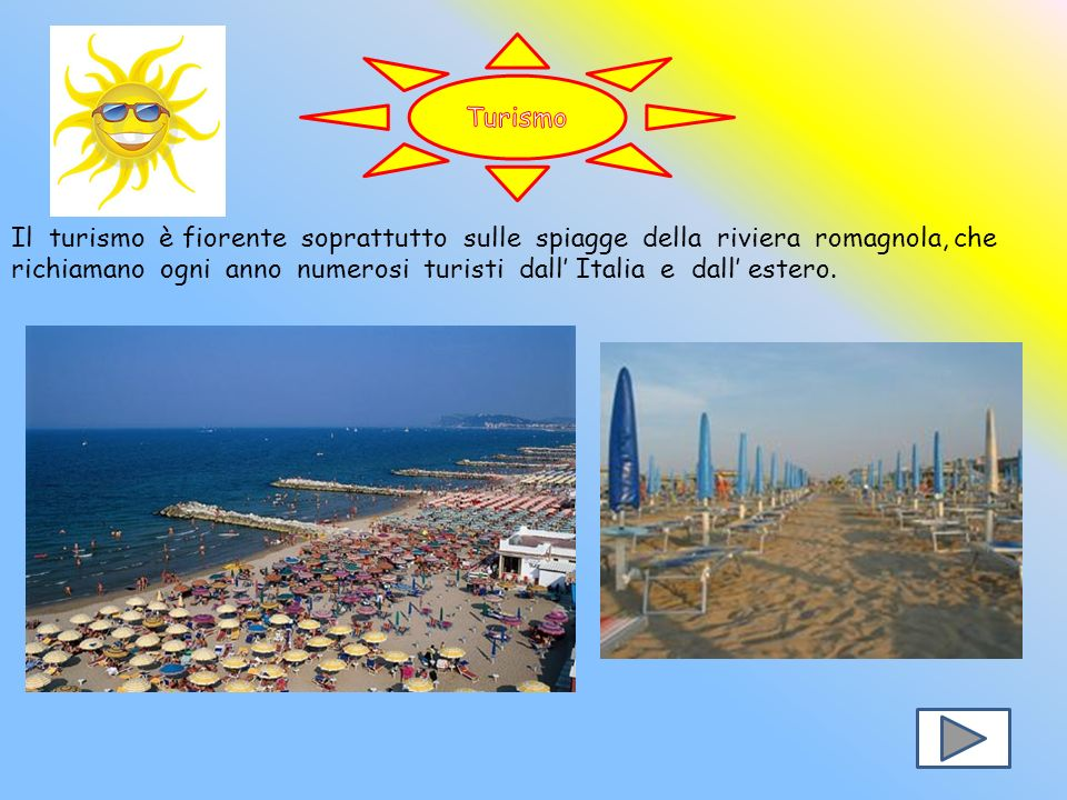 Turismo Il turismo è fiorente soprattutto sulle spiagge della riviera romagnola, che.