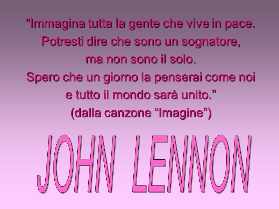 JOHN LENNON Immagina tutta la gente che vive in pace.