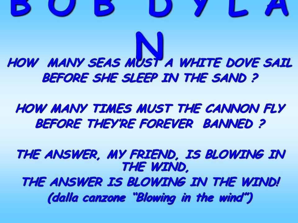 B O B D Y L A N HOW MANY SEAS MUST A WHITE DOVE SAIL