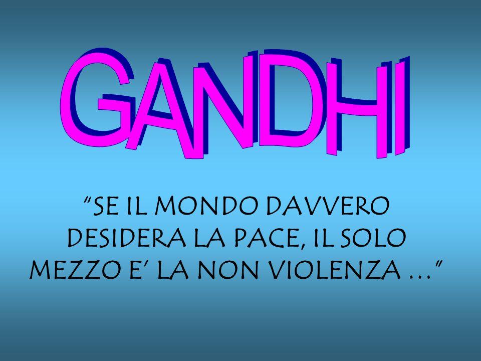 GANDHI SE IL MONDO DAVVERO DESIDERA LA PACE, IL SOLO MEZZO E' LA NON VIOLENZA …