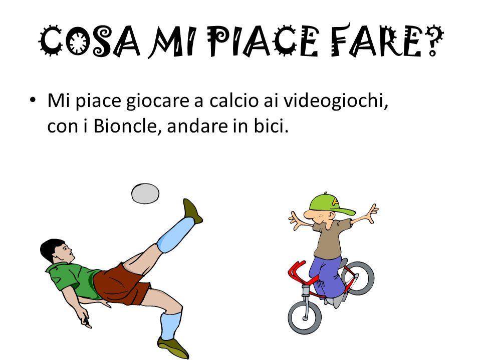COSA MI PIACE FARE Mi piace giocare a calcio ai videogiochi, con i Bioncle, andare in bici.