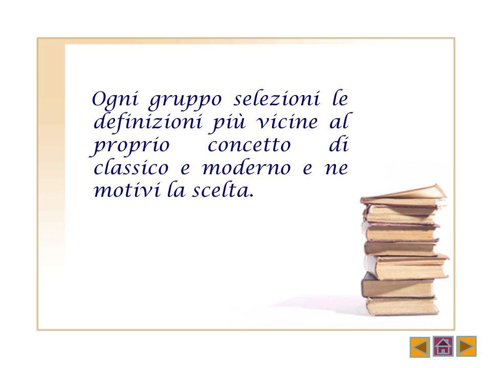 Ogni gruppo selezioni le definizioni più vicine al proprio concetto di classico e moderno e ne motivi la scelta.