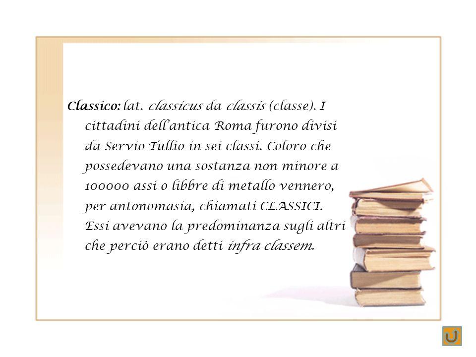 Classico: lat. classicus da classis (classe)