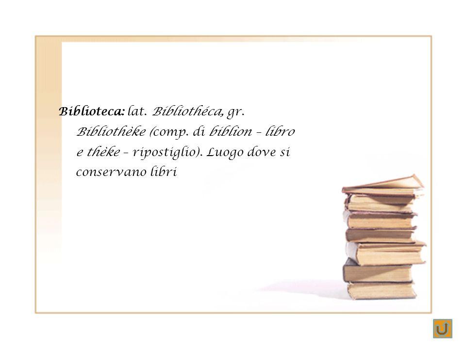 Biblioteca: lat. Bibliothéca, gr. Bibliothèke (comp