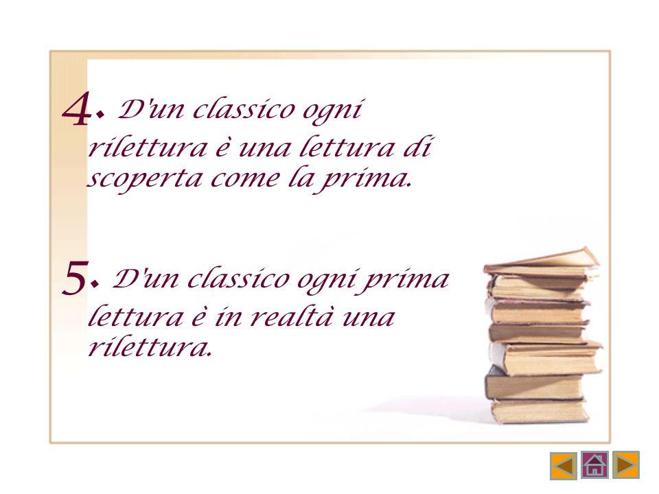4. D un classico ogni rilettura è una lettura di scoperta come la prima.
