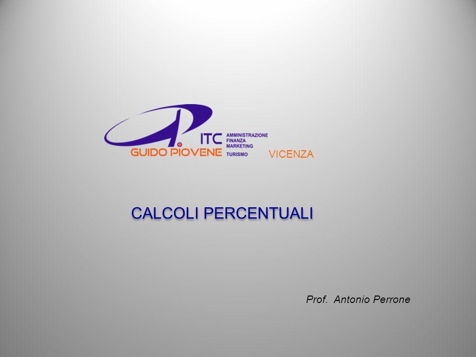 VICENZA CALCOLI PERCENTUALI Prof. Antonio Perrone