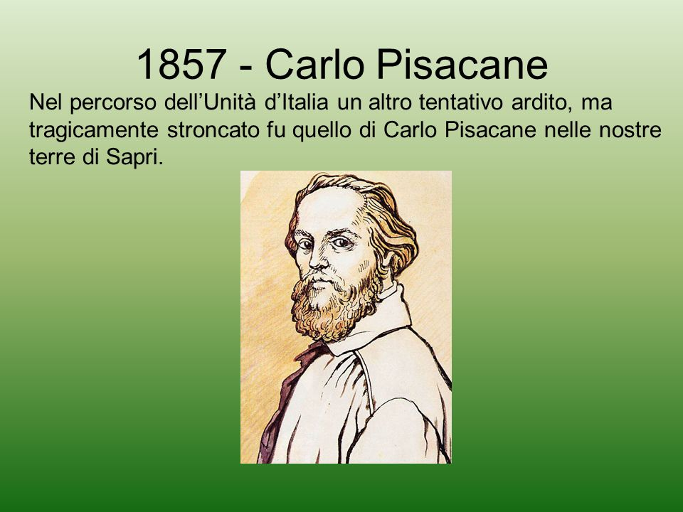1857 - Carlo Pisacane Nel percorso dell'Unità d'Italia un altro tentativo ardito, ma.