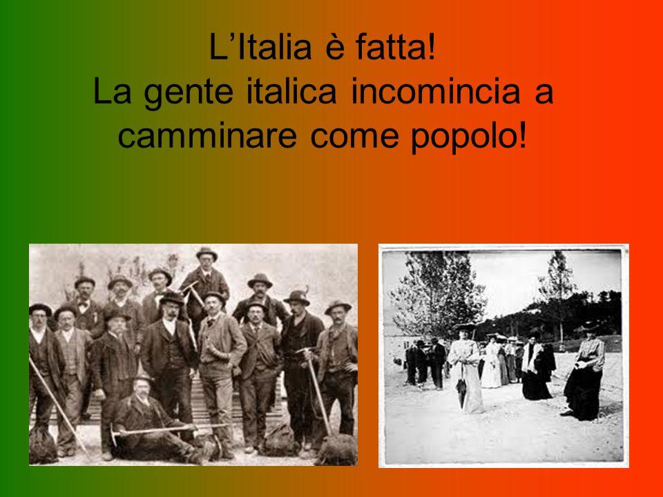L'Italia è fatta! La gente italica incomincia a camminare come popolo!