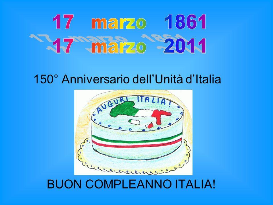 17 marzo 1861 17 marzo 2011 150° Anniversario dell'Unità d'Italia
