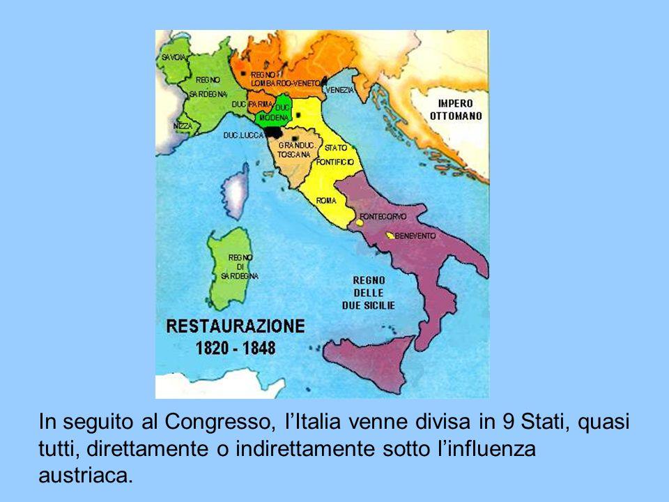 In seguito al Congresso, l'Italia venne divisa in 9 Stati, quasi tutti, direttamente o indirettamente sotto l'influenza austriaca.