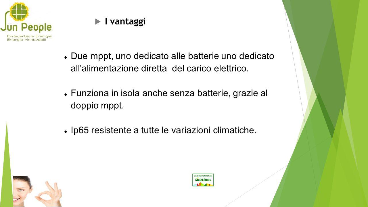 I vantaggi Due mppt, uno dedicato alle batterie uno dedicato all alimentazione diretta del carico elettrico.