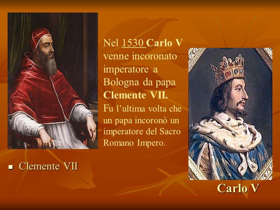 Nel 1530 Carlo V venne incoronato imperatore a Bologna da papa Clemente VII.