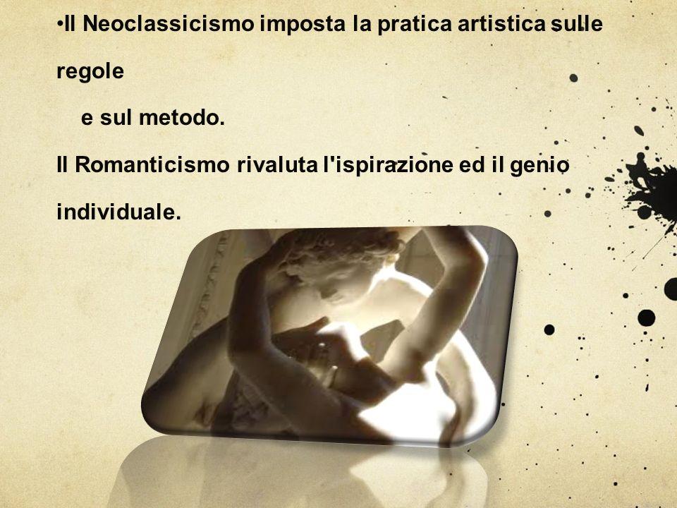 Il Neoclassicismo imposta la pratica artistica sulle regole e sul metodo.