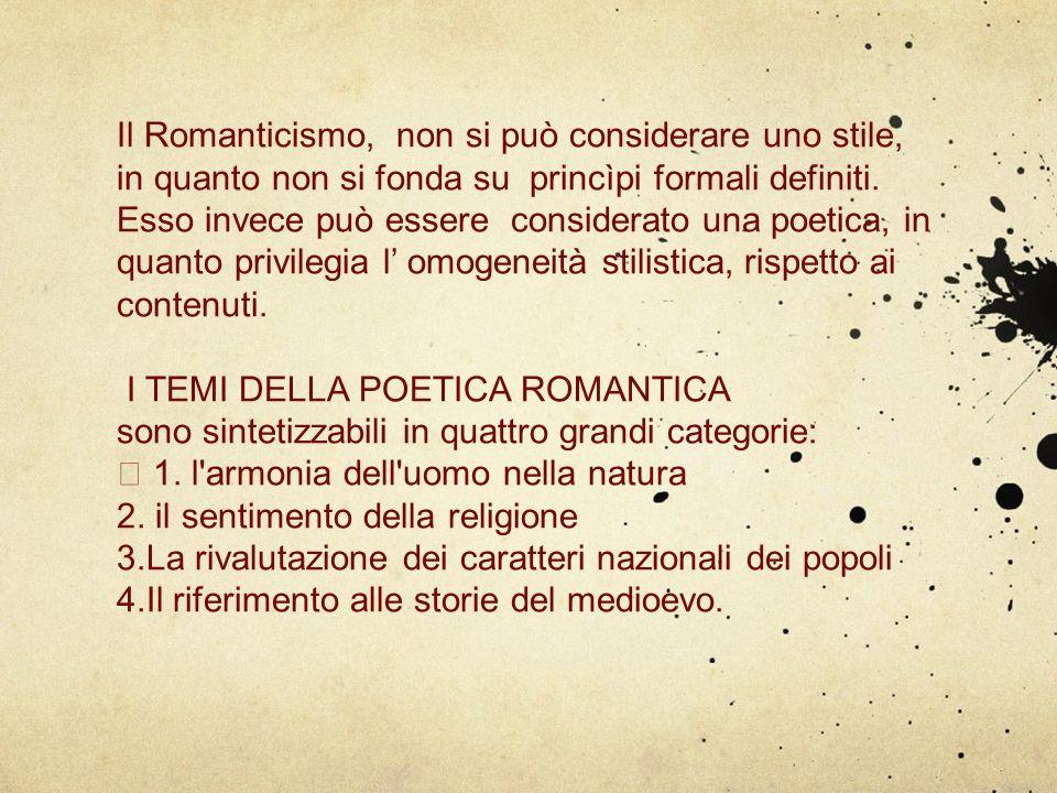 Il Romanticismo, non si può considerare uno stile, in quanto non si fonda su princìpi formali definiti.