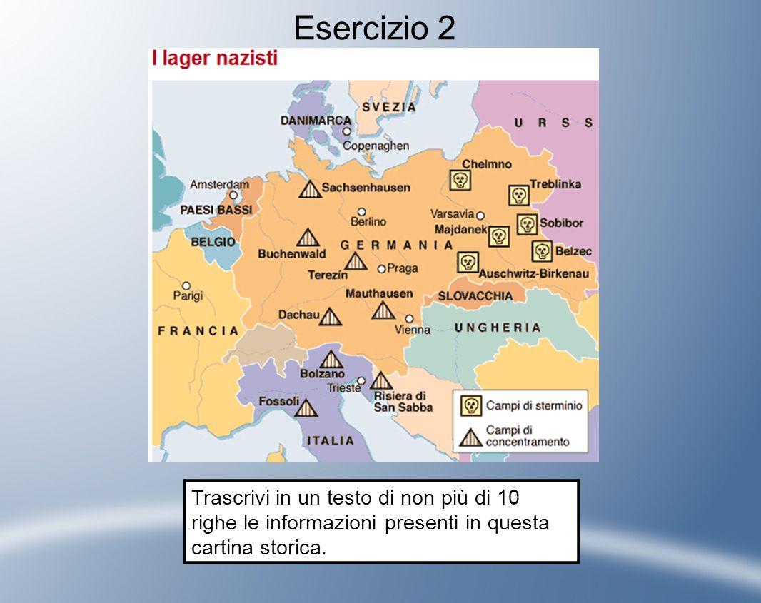 Esercizio 2 Trascrivi in un testo di non più di 10 righe le informazioni presenti in questa cartina storica.
