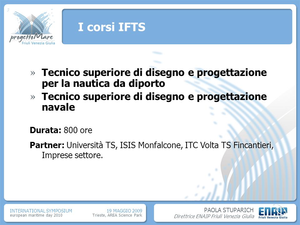 I corsi IFTSTecnico superiore di disegno e progettazione per la nautica da diporto. Tecnico superiore di disegno e progettazione navale.