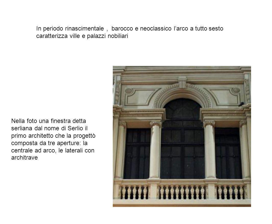 In periodo rinascimentale , barocco e neoclassico l'arco a tutto sesto caratterizza ville e palazzi nobiliari