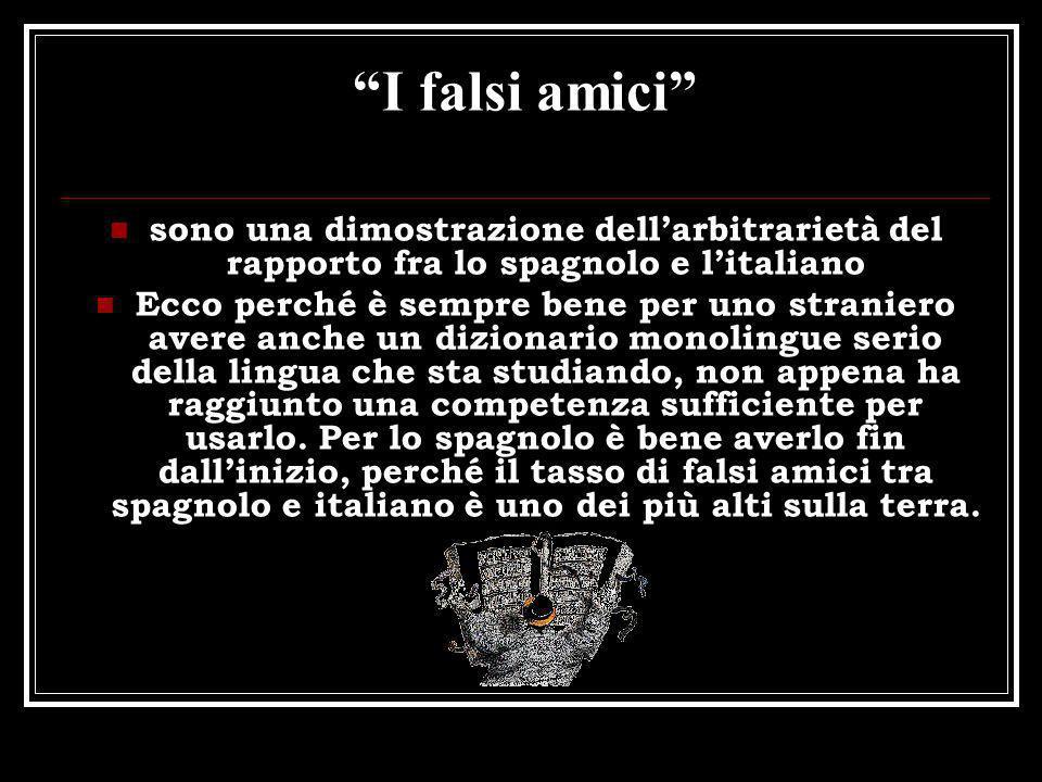 I falsi amici sono una dimostrazione dell'arbitrarietà del rapporto fra lo spagnolo e l'italiano.