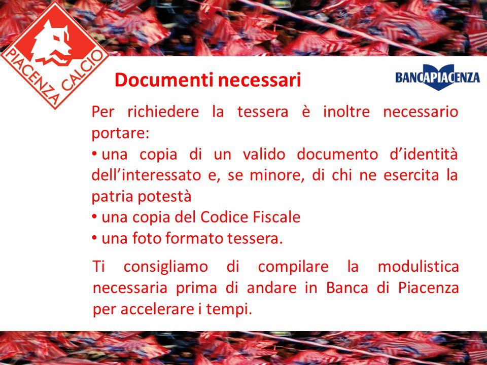 Documenti necessari Per richiedere la tessera è inoltre necessario portare: