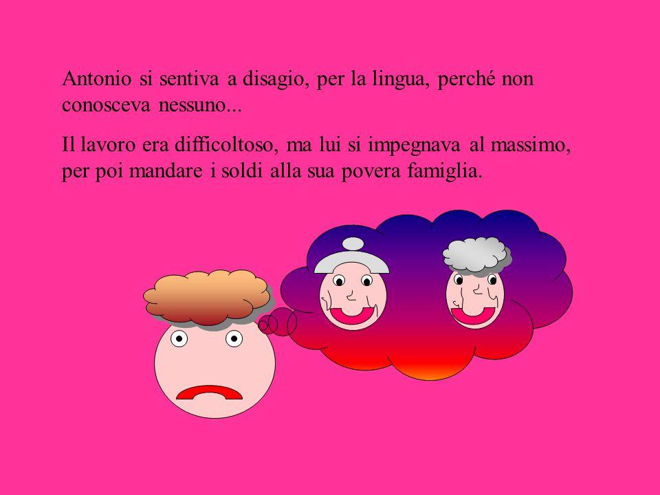 Antonio si sentiva a disagio, per la lingua, perché non conosceva nessuno...