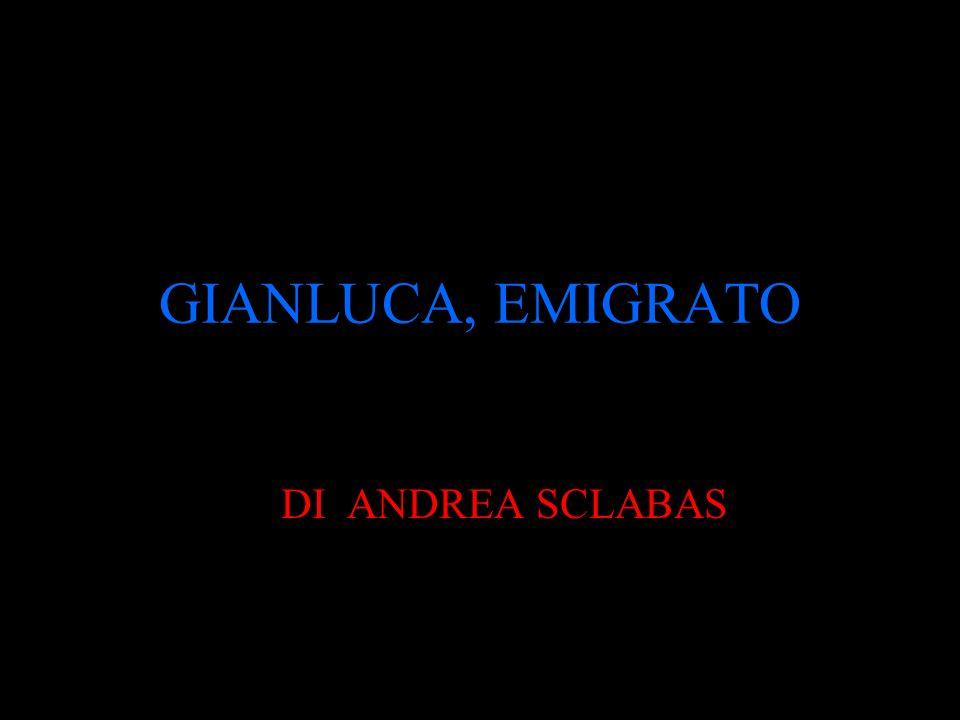 GIANLUCA, EMIGRATO DI ANDREA SCLABAS