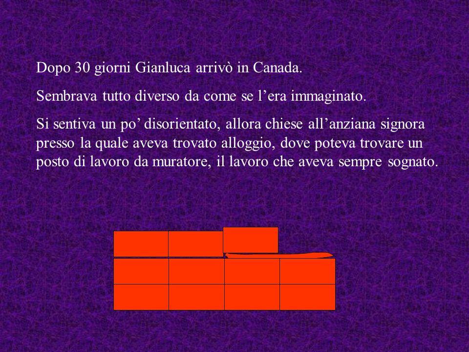 Dopo 30 giorni Gianluca arrivò in Canada.