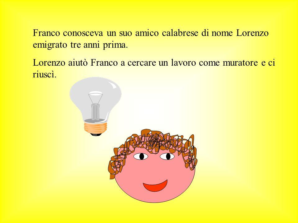 Franco conosceva un suo amico calabrese di nome Lorenzo emigrato tre anni prima.