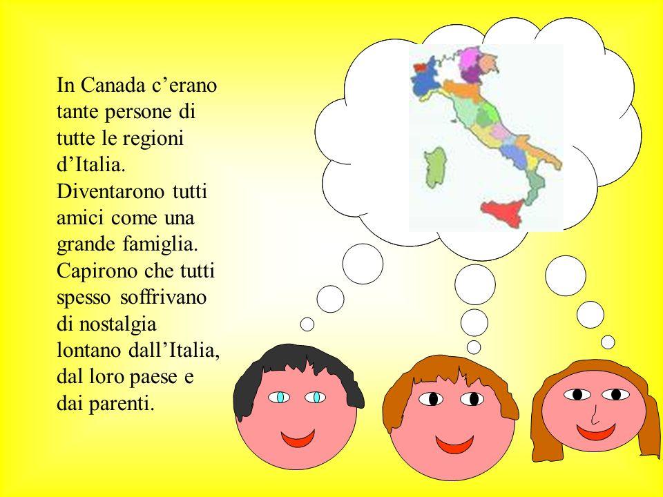 In Canada c'erano tante persone di tutte le regioni d'Italia