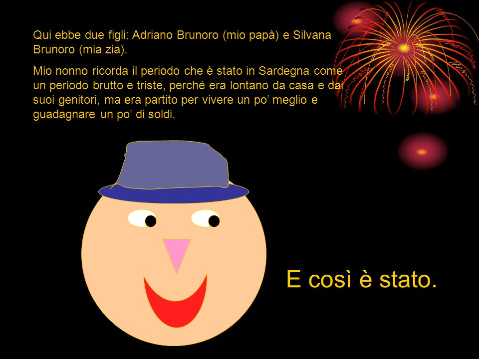 Qui ebbe due figli: Adriano Brunoro (mio papà) e Silvana Brunoro (mia zia).