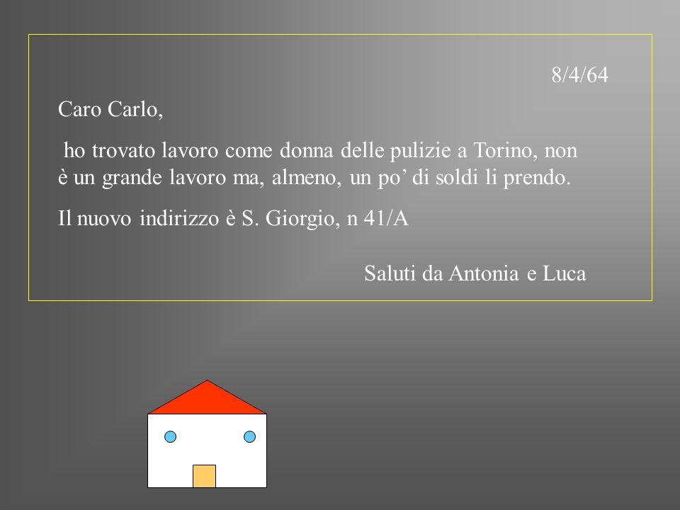 8/4/64Caro Carlo, ho trovato lavoro come donna delle pulizie a Torino, non è un grande lavoro ma, almeno, un po' di soldi li prendo.