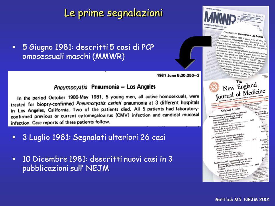 Le prime segnalazioni 5 Giugno 1981: descritti 5 casi di PCP omosessuali maschi (MMWR) 3 Luglio 1981: Segnalati ulteriori 26 casi.