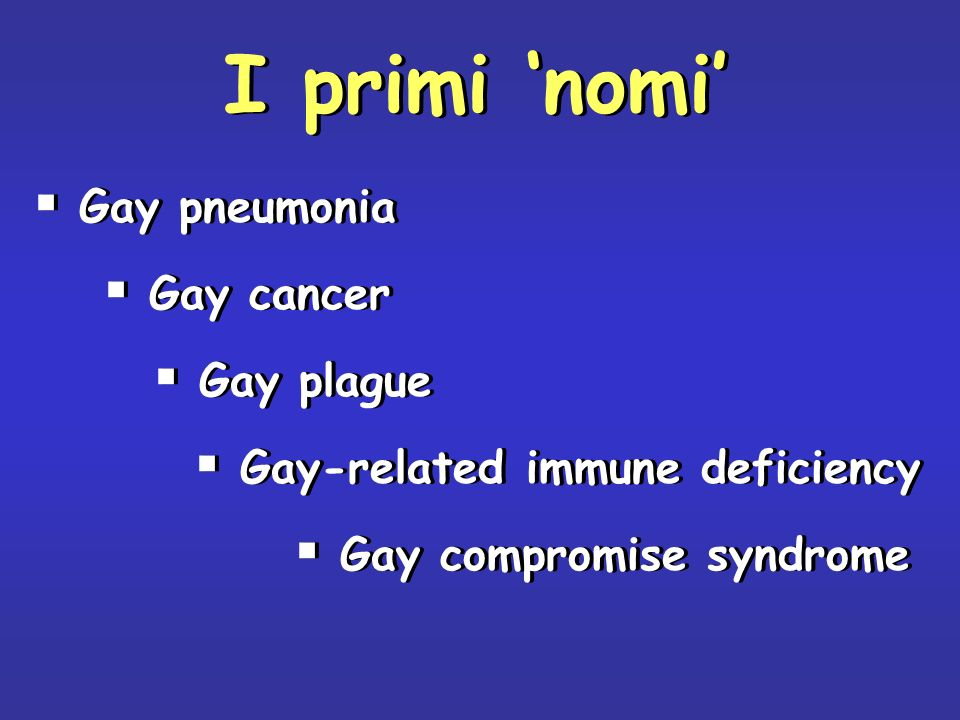 I primi 'nomi' Gay pneumonia Gay cancer Gay plague