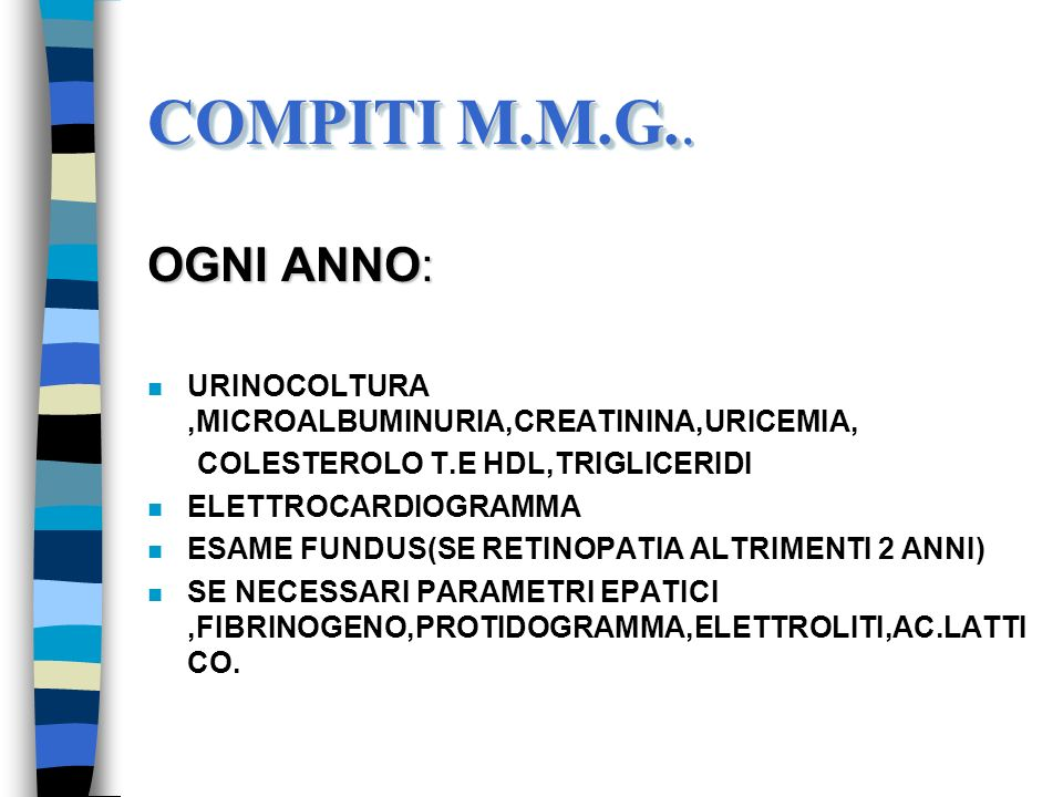 COMPITI M.M.G..OGNI ANNO: URINOCOLTURA ,MICROALBUMINURIA,CREATININA,URICEMIA, COLESTEROLO T.E HDL,TRIGLICERIDI.