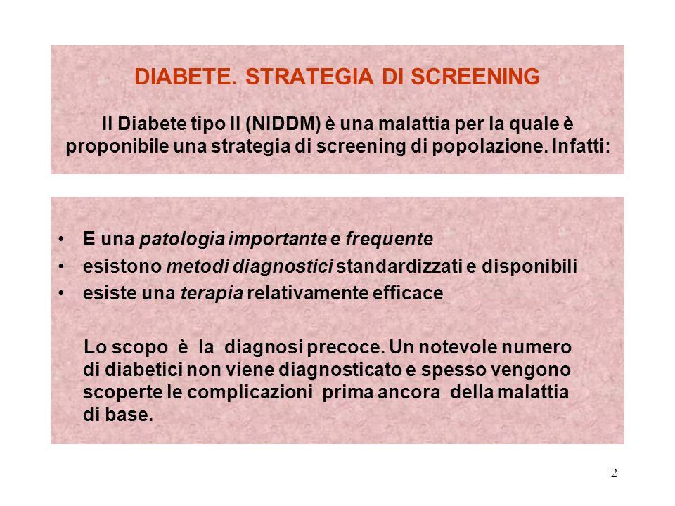 DIABETE. STRATEGIA DI SCREENING Il Diabete tipo II (NIDDM) è una malattia per la quale è proponibile una strategia di screening di popolazione. Infatti: